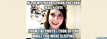 Overly Obsessed Girlfriend Meme - memes facebook covers