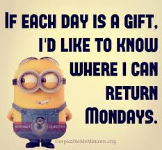minion quotes if each day is a gift memions