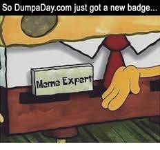 Meme Expert - so dumpadaycom just got a new badge meme expert meme on me me