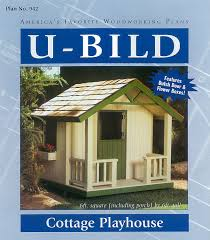 u bild 942 cottage playhouse project plan woodworking project
