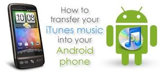 itunes for android phone how to easily transfer sync itunes to android phone