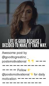 Life Is Good Meme - life is good because i decided to make it that way awesome post by