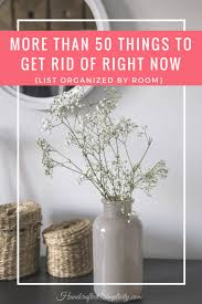 things to get rid of over 50 things to get rid of right now handcrafted simplicity