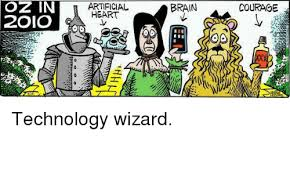 Wizard Of Oz Meme Generator - oz in 2oio artificial heart brain courage technology wizard