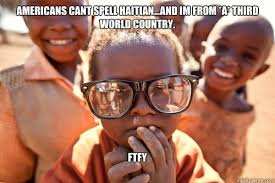 Ftfy Meme - americans cant spell haitian and im from a third world country