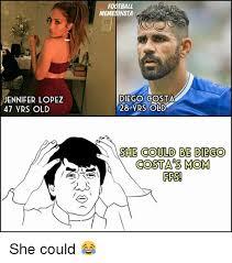 Diego Costa Meme - jennifer lopez 47 yrs old football memesinsta diego costa 28 yrs