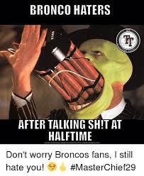 Bronco Meme - bronco haters tr talke after talking shit at halftime download meme