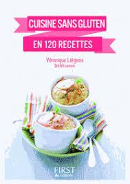 cuisine sans gluten livre cuisine sans gluten en 120 recettes véronique liégeois decitre