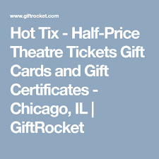 half price gift cards hot tix half price theatre tickets gift cards and gift