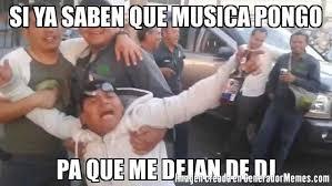 Meme Dj - si ya saben que musica pongo pa que me dejan de dj meme de