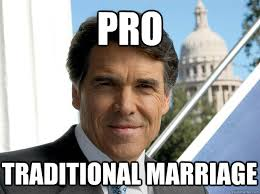 Traditional Marriage Meme - pro traditional marriage rick perry quickmeme