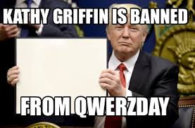 Kathy Meme - meme maker kathy griffin is banned from qwerzday