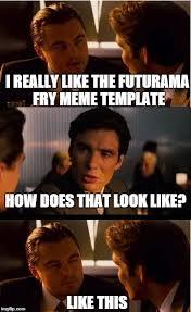 Meme Maker Fry - inception meme imgflip