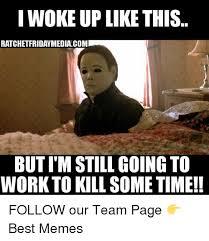 I Woke Up Like This Meme - woke up like this ratchetfridaymediacom butim still going to work to