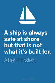 einstein spr che a ship is always safe at shore but that is not what it s built for