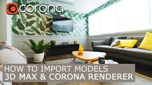 3d Max Home Design Tutorial by How To Import Models In Corona Renderer U0026 3ds Max Tutorials For