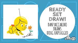 doug ready set draw dan yaccarino draws doug unplugged kidlit tv