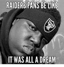 raiders fans be like it was all a dream a dream meme on me me