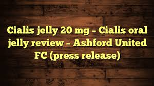 cialis jelly 20 mg cialis oral jelly review ashford united fc
