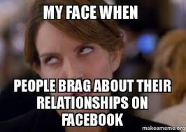 Facebook Relationship Memes - my face when people brag about their relationships on facebook
