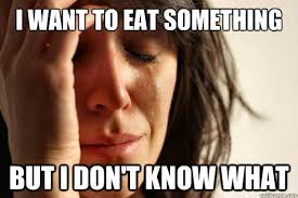 Eat Meme - i want to eat something but i don t know what first world problems