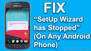 how to fix unfortunately setup wizard has stopped works on any
