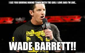 Wade Meme - i see you driving round town with the girl i love and i m like