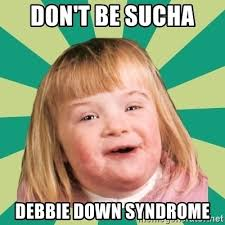 Syndrome Of A Down Meme - save down syndrome
