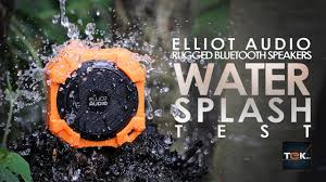 elliot audio bluetooth rugged speakers water splash test youtube