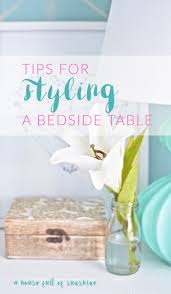 Pretty Tables by Tips For Styling A Bedside Table A House Full Of Sunshine