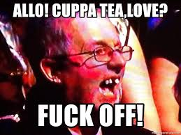 Bad Teeth Meme - allo cuppa tea love fuck off bad teeth brit meme generator