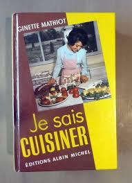 je sais cuisiner ginette mathiot mathiot ginette je sais cuisiner plus de 2 000 recettes