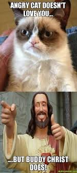 Buddy Christ Meme - angry cat doesn t love you but buddy christ does make a meme