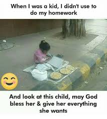 Child Of God Meme - when i was a kid i didn t use to do my homework and look at this