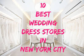wedding dress nyc top 10 places to find a wedding dress in new york city