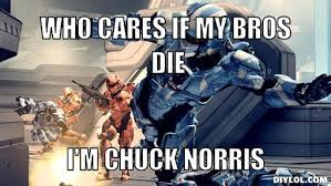 Chuck Norris Meme Generator - image halo 4 meme generator who cares if my bros die i m chuck