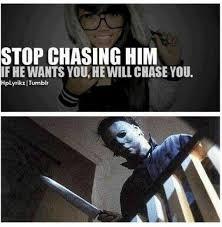 Chase You Meme - he will chase you meme by jasmine malik0117 memedroid