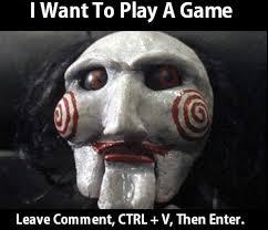 Want To Play A Game Meme - want to play a game meme
