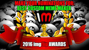 Custom Meme Maker - 2016 imgflip awards nominations for best custom meme maker imgflip