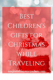 gifts for christmas best children s gifts for christmas while traveling magnets from