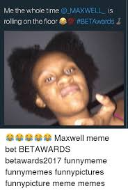 Bet Awards Meme - me the whole time rolling on the floor maxwell is maxwell