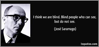 Blindness By Jose Saramago I Think We Are Blind Blind People Who Can See But Do Not See