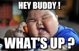 Hey Buddy Meme - hey buddy asian fat kid meme on memegen