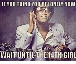 Lonely Girl Meme - if you think you re lonely now waituntilthe 4th girl meme on