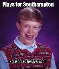 Liverpool Memes - meme maker plays for southton not wanted by liverpool