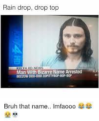 Top Memes - rain drop drop top badtastebb kxly 4 hd news man with bizarre name