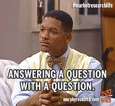 Question Meme - answering a question with a question marketresearchlife