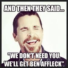 Ben Affleck Batman Meme - a collection of the best ben affleck batman memes fandango