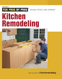 kitchen remodeling for pros by pros editors of fine