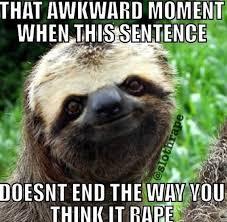 Rapist Sloth Meme - creepy sloth memes image memes at relatably com